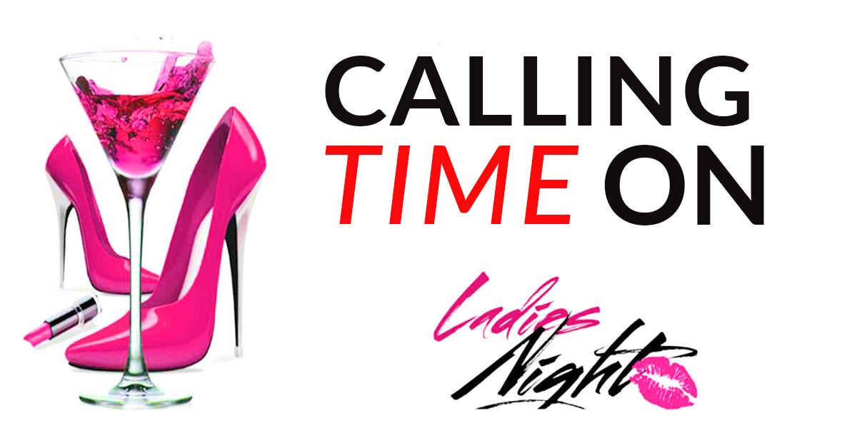Calling Time on Ladies Night